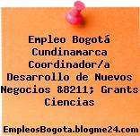Empleo Bogotá Cundinamarca Coordinador/a Desarrollo de Nuevos Negocios &8211; Grants Ciencias
