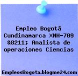 Empleo Bogotá Cundinamarca XNH-709 &8211; Analista de operaciones Ciencias
