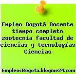 Empleo Bogotá Docente tiempo completo zootecnia facultad de ciencias y tecnologías Ciencias