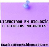 LICENCIADA EN BIOLOGÍA O CIENCIAS NATURALES