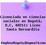 Licenciada en ciencias sociales en Bogotá, D.C. &8211; Liceo Santa Bernardita