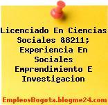 Licenciado En Ciencias Sociales &8211; Experiencia En Sociales Emprendimiento E Investigacion