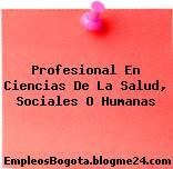 Profesional En Ciencias De La Salud, Sociales O Humanas