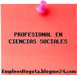 PROFESIONAL EN CIENCIAS SOCIALES
