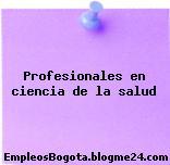 Profesionales en ciencia de la salud