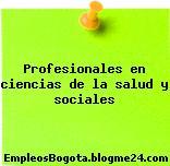 Profesionales en ciencias de la salud y sociales