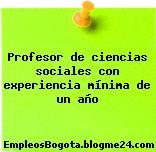 Profesor de ciencias sociales con experiencia mínima de un año