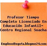 Profesor Tiempo Completo Licenciado En Educación Infantil- Centro Regional Soacha