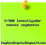 S-500 Investigador nuevos segmentos