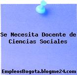 Se Necesita Docente de Ciencias Sociales