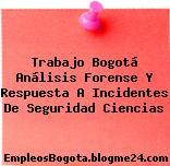Trabajo Bogotá Análisis Forense Y Respuesta A Incidentes De Seguridad Ciencias