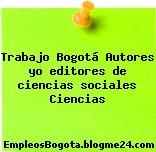 Trabajo Bogotá Autores yo editores de ciencias sociales Ciencias