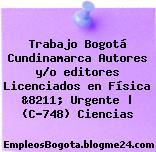 Trabajo Bogotá Cundinamarca Autores y/o editores Licenciados en Física &8211; Urgente | (C-748) Ciencias