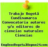 Trabajo Bogotá Cundinamarca Convocatoria autores y/o editores de ciencias naturales Ciencias