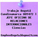 Trabajo Bogotá Cundinamarca OOY472 | JEFE OFICINA DE RELACIONES INTERNACIONALES Ciencias