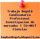 Trabajo Bogotá Cundinamarca Profesional Investigacion de mercados   [G-401] Ciencias
