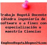 Trabajo Bogotá Docente cátedra ingeniería de software o a fines con especialización o maestría Ciencias