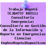 Trabajo Bogotá (EJQ473) &8211; Consultoría Emergencia: Consultor/a en Gestión de la Información y Reporte en Emergencias Ciencias