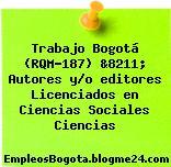 Trabajo Bogotá (RQM-187) &8211; Autores y/o editores Licenciados en Ciencias Sociales Ciencias