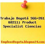 Trabajo Bogotá SGG-261 &8211; Product Specialist Ciencias