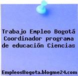Trabajo Empleo Bogotá Coordinador programa de educación Ciencias