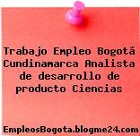 Trabajo Empleo Bogotá Cundinamarca Analista de desarrollo de producto Ciencias
