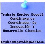 Trabajo Empleo Bogotá Cundinamarca Coordinador De Innovación Y Desarrollo Ciencias