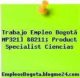 Trabajo Empleo Bogotá MP321] &8211; Product Specialist Ciencias