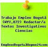 Trabajo Empleo Bogotá (WYV.872) Redactor/a Textos Investigativos Ciencias
