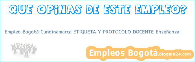 Empleo Bogotá Cundinamarca ETIQUETA Y PROTOCOLO DOCENTE Enseñanza