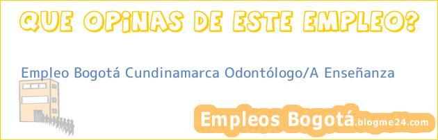 Empleo Bogotá Cundinamarca Odontólogo/A Enseñanza