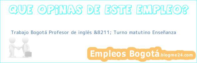 Trabajo Bogotá Profesor de inglés &8211; Turno matutino Enseñanza