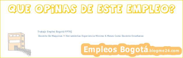 Trabajo Empleo Bogotá FP76] | Docente De Maquinas Y Herramientas Experiencia Minimo 6 Meses Como Docente Enseñanza