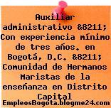 Auxiliar administrativo &8211; Con experiencia mínimo de tres años. en Bogotá, D.C. &8211; Comunidad de Hermanos Maristas de la enseñanza en Distrito Capital