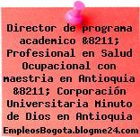 Director de programa academico &8211; Profesional en Salud Ocupacional con maestria en Antioquia &8211; Corporación Universitaria Minuto de Dios en Antioquia