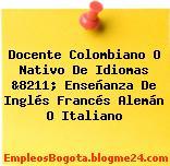 Docente Colombiano O Nativo De Idiomas &8211; Enseñanza De Inglés Francés Alemán O Italiano
