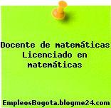 Docente de matemáticas Licenciado en matemáticas
