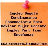 Empleo Bogotá Cundinamarca Convocatoria Para Advisor Mujer Docente Ingles Part Time Enseñanza