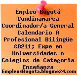 Empleo Bogotá Cundinamarca Coordinador/a General Calendario A Profesional Bilingüe &8211; Expe en Universidades o Colegios de Categoría Enseñanza