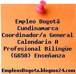 Empleo Bogotá Cundinamarca Coordinador/a General Calendario A Profesional Bilingüe (G658) Enseñanza