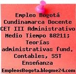 Empleo Bogotá Cundinamarca Docente CET III Administrativo Medio Tiempo &8211; Teorías administrativas fund. Contables, SST Enseñanza