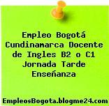 Empleo Bogotá Cundinamarca Docente de Ingles B2 o C1 Jornada Tarde Enseñanza