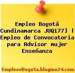 Empleo Bogotá Cundinamarca JUQ177] | Empleo de Convocatoria para Advisor mujer Enseñanza