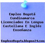 Empleo Bogotá Cundinamarca Licenciados En Lengua Castellana E Inglés Enseñanza