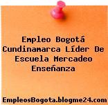 Empleo Bogotá Cundinamarca Líder De Escuela Mercadeo Enseñanza