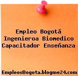 Empleo Bogotá Ingenieroa Biomedico Capacitador Enseñanza