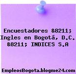 Encuestadores &8211; Ingles en Bogotá, D.C. &8211; INDICES S.A