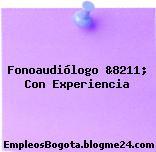 Fonoaudiólogo &8211; Con Experiencia