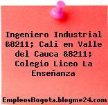 Ingeniero Industrial &8211; Cali en Valle del Cauca &8211; Colegio Liceo La Enseñanza