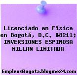 Licenciado en Física en Bogotá, D.C. &8211; INVERSIONES ESPINOSA MILLAN LIMITADA